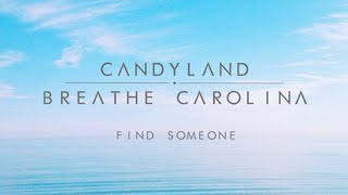 Candyland & Breathe Carolina – Find Someone (Lyrics in the description)