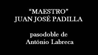 """""""MAESTRO""""JUAN JOSÉ PADILLA pasodoble de António Labreca"""