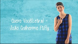 Quero Você (Letra) - João Guilherme - Ft: Banda Fly