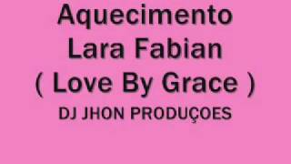 Aquecimento - Lara Fabian ( Love By Grace ) - DJ Jhon Produçoes