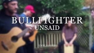 Bullfighter - Unsaid (Acoustic)