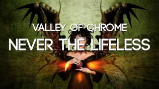 Valley of Chrome - Never The Lifeless