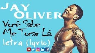 Jay Oliver - Você Sabe me Tocar Lá 2016 letra (Lyrics)