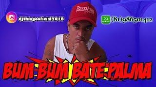 Bum Bum Bate Palma DJ Thiago Oficial 2018 (Música Nova)