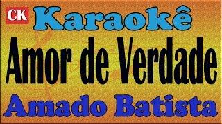 Amado Batista - AMOR DE VERDADE - Karaoke