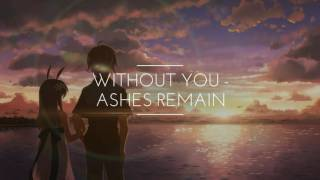 REQUEST: Ashes Remain - Without You [ Nightcore ]