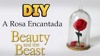 DIY: COMO FAZER A ROSA ENCANTADA em Miniatura - A BELA E A FERA | #diydisney