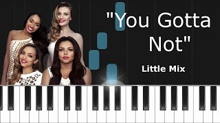 "Little Mix - ""You Gotta Not"" Piano Tutorial - Chords - How To Play - Cover"