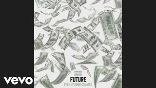 Future - F*ck Up Some Commas (Audio)