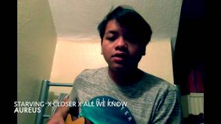 Starving x Closer x All We Know (Cover) - Aureus