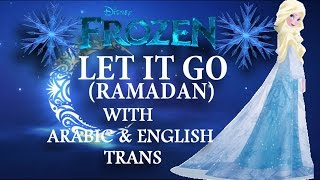 Frozen - Let It Go (Ramadan) with Arabic & English Trans.
