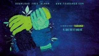 Txarango - Que tot et vagi bé (Audio Oficial)