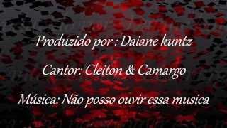 Cleiton & Camargo - Não Posso Ouvir Essa Música