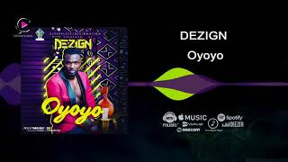 Dezign - Oyoyo [Official Audio]