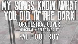 """""""MY SONGS KNOW WHAT YOU DID IN THE DARK"""" BY FALL OUT BOY (ORCHESTRAL COVER TRIBUTE)"""