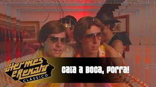 Cala a Boca, Porra! | Hermes e Renato