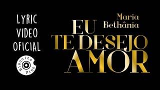 Maria Bethânia - Eu Te Desejo Amor (Lyric Video)