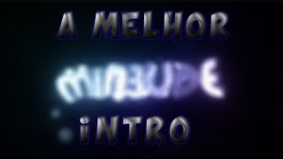 """A MELHOR INTRO DO CANAL PARA""""MIN3UDE"""""""