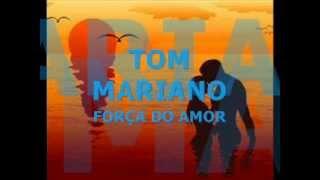 TOM MARIANO  FORÇA DO AMOR
