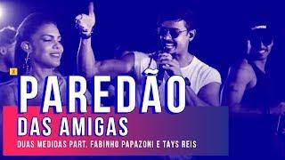 Paredão das Amigas - Duas Medidas part. Fabinho Papazoni e Tays Reis | Nosso Som 2017