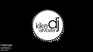 Passenger - Let Her Go ElectroMix (Demo Only by KiKeDJ)
