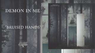 Demon In Me - Bruised Hands