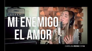 Mi enemigo el amor - Pancho Barraza (Carolina Ross cover)