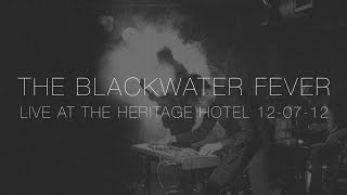 The Blackwater Fever 'Better 'Off Dead' Live At The Heritage Hotel 2012