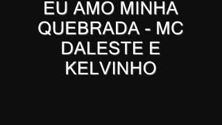 """MC DALESTE E KELVINHO- """"EU AMO MINHA QUEBRADA"""""""