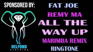 Fat Joe Remy Ma All The Way Up Marimba Remix Ringtone and Alert