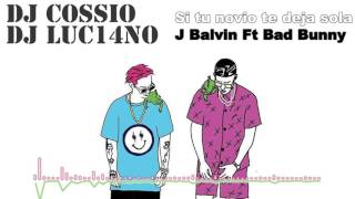 SI TU NOVIO TE DEJA SOLA - DJ LUC14NO FT DJ COSSIO - BAD BUNNY FT J BALVIN