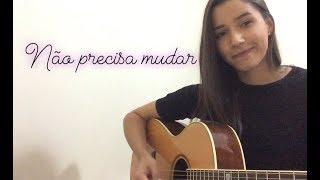 Não Precisa Mudar - Ivete Sangalo, Saulo Fernandes (Clara Silqueira cover)