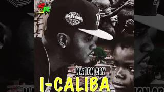 I-Caliba - Nation Cry (Clean) (Dancehall 2016) {Street Shellaz}