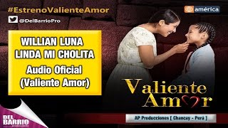 William Luna - Linda mi Cholita [ Valiente Amor ] [ Canción Oficial ] ᴴᴰ