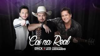 Erick e Leo - Cai na Real -  part. Leonardo