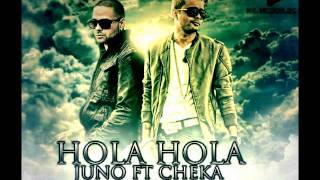 "♫ஐ♫ღ HOLA  HOLA - Juno ""The Hit Maker"" Ft Cheka ♫ஐ♫ღ"
