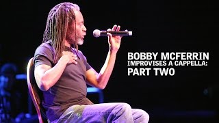 Bobby McFerrin Improvises A Cappella: Part Two