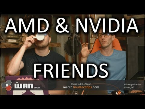 Nvidia and AMD are FRIENDS NOW! - WAN Show August…