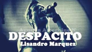Lisandro Marquez / Despacito (Tema Nuevo) 2017