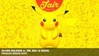 Oliver Heldens, Mr. Belt & Wezol - Pikachu (Official Radio Edit)