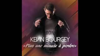 Kévin Bourgey - Plus une minute à perdre (Radio Edit 2016)