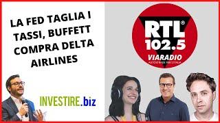 Taglio dei tassi e mossa di Buffett: Luca Discacciati a RTL 102.5