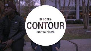 Contour Ep. 09 - Huey Supreme