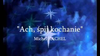 """""""Ach śpij kochanie"""" Michel RACHEL"""