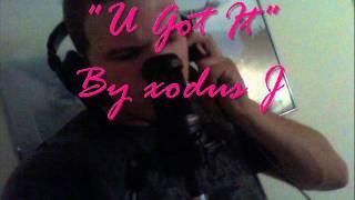 """""""U Got It"""" By Xodus J"""