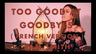 TOO GOOD AT GOODBYES ( FRENCH VERSION ) SAM SMITH ( SARA'H COVER )