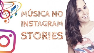 Como colocar música de fundo no Instagram Stories - Por Ana Tex