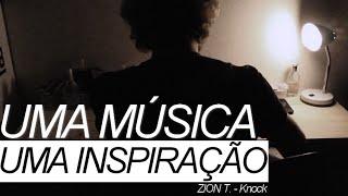UMA MÚSICA, UMA INSPIRAÇÃO | Zion.T - Knock