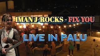 Iman J-Rocks - Fix You (LIVE in Palu 2017)