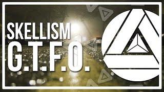 Skellism - G.T.F.O.